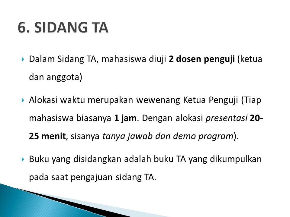 6. SIDANG TA Dalam Sidang TA, mahasiswa diuji 2 dosen penguji (ketua dan anggota)