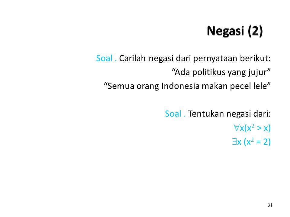 Negasi (2) Soal . Carilah negasi dari pernyataan berikut: