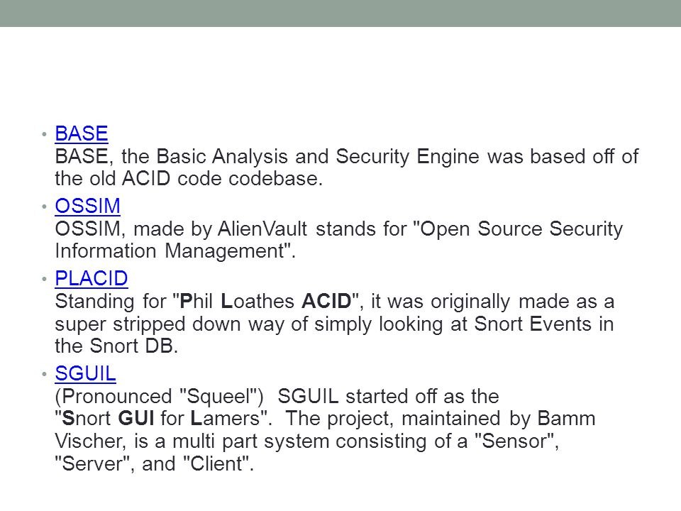 BASE BASE, the Basic Analysis and Security Engine was based off of the old ACID code codebase.