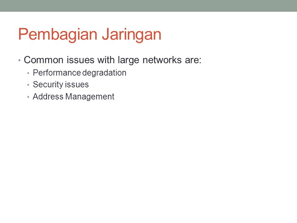 Pembagian Jaringan Common issues with large networks are: