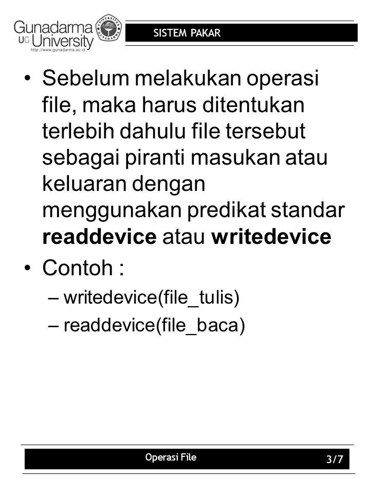 Sebelum melakukan operasi file, maka harus ditentukan terlebih dahulu file tersebut sebagai piranti masukan atau keluaran dengan menggunakan predikat standar readdevice atau writedevice