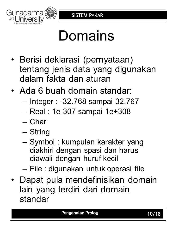 Domains Berisi deklarasi (pernyataan) tentang jenis data yang digunakan dalam fakta dan aturan. Ada 6 buah domain standar:
