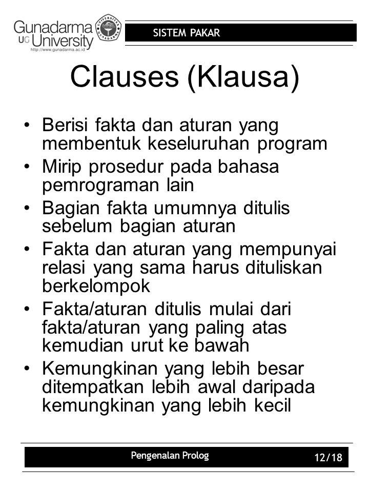 Clauses (Klausa) Berisi fakta dan aturan yang membentuk keseluruhan program. Mirip prosedur pada bahasa pemrograman lain.