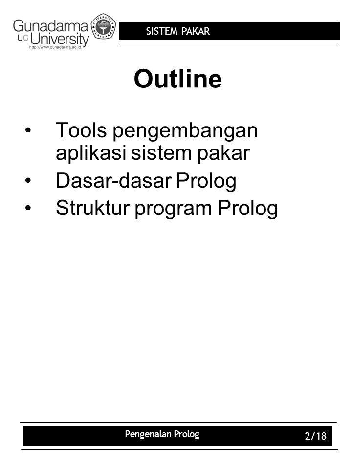 Outline Tools pengembangan aplikasi sistem pakar Dasar-dasar Prolog
