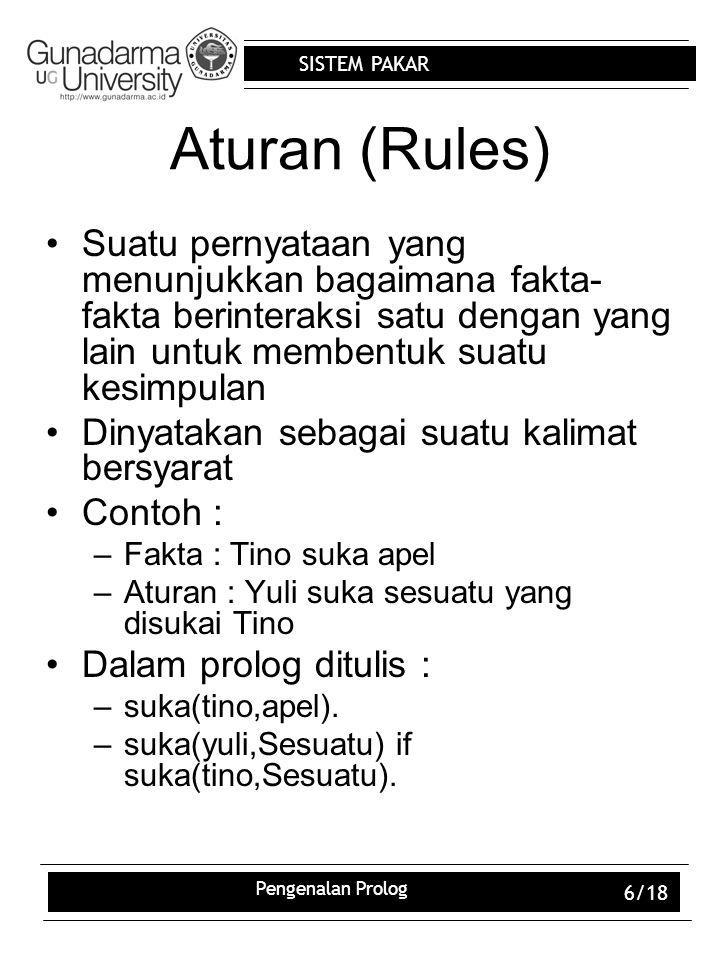 Aturan (Rules) Suatu pernyataan yang menunjukkan bagaimana fakta-fakta berinteraksi satu dengan yang lain untuk membentuk suatu kesimpulan.
