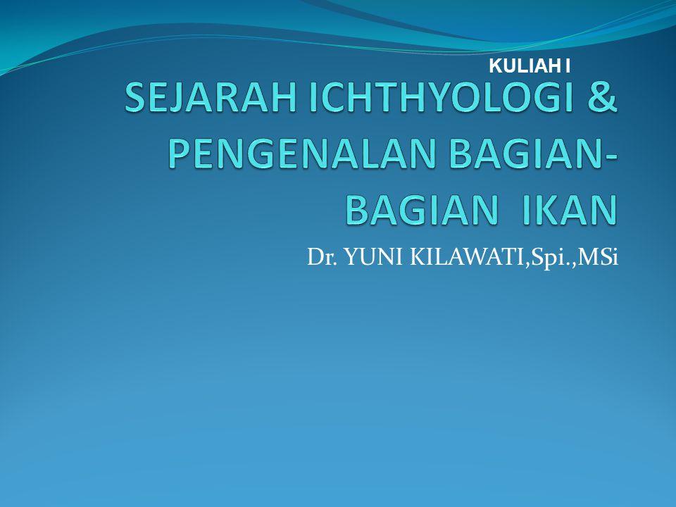 SEJARAH ICHTHYOLOGI & PENGENALAN BAGIAN-BAGIAN IKAN
