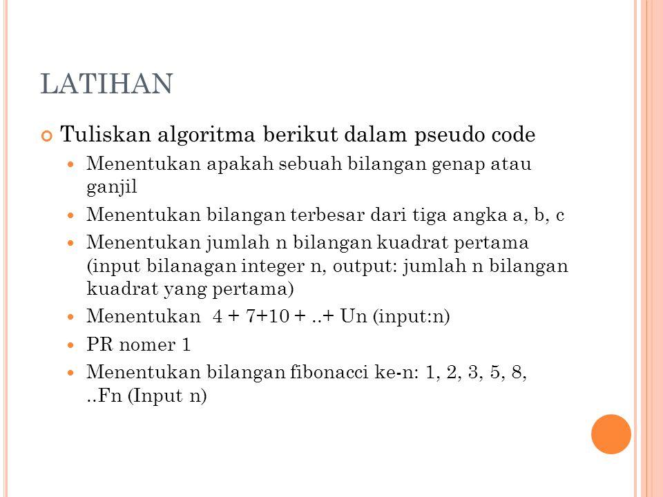 LATIHAN Tuliskan algoritma berikut dalam pseudo code