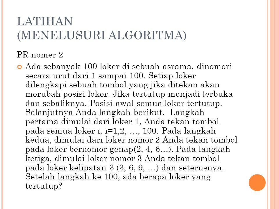 LATIHAN (MENELUSURI ALGORITMA)