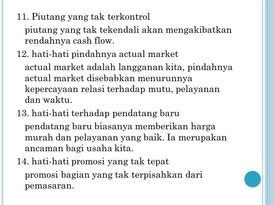 11. Piutang yang tak terkontrol piutang yang tak tekendali akan mengakibatkan rendahnya cash flow.