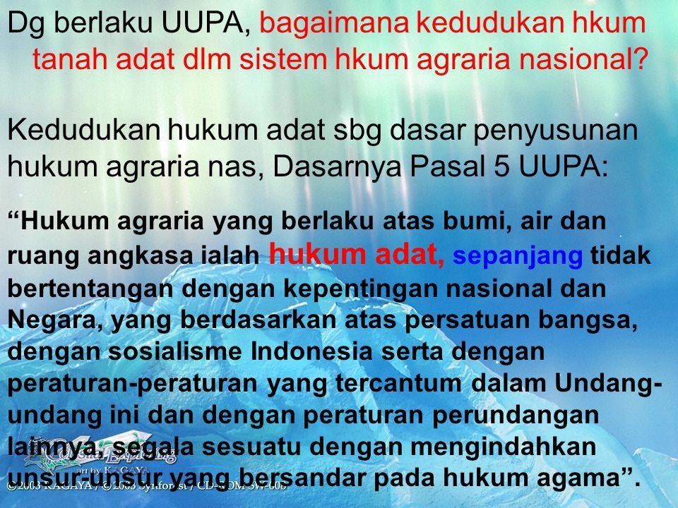 Dg berlaku UUPA, bagaimana kedudukan hkum tanah adat dlm sistem hkum agraria nasional
