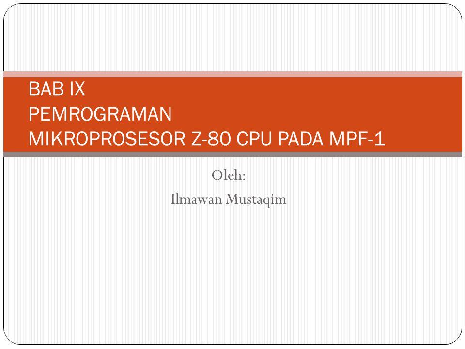 BAB IX PEMROGRAMAN MIKROPROSESOR Z-80 CPU PADA MPF-1