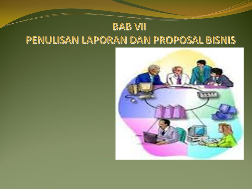 BAB VII PENULISAN LAPORAN DAN PROPOSAL BISNIS