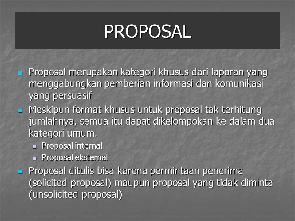 PROPOSAL Proposal merupakan kategori khusus dari laporan yang menggabungkan pemberian informasi dan komunikasi yang persuasif.