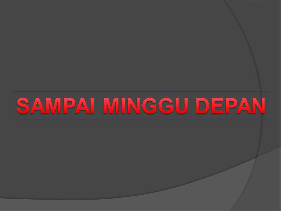 SAMPAI MINGGU DEPAN