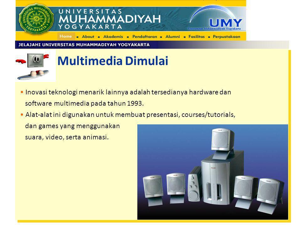 Multimedia Dimulai Inovasi teknologi menarik lainnya adalah tersedianya hardware dan. software multimedia pada tahun 1993.
