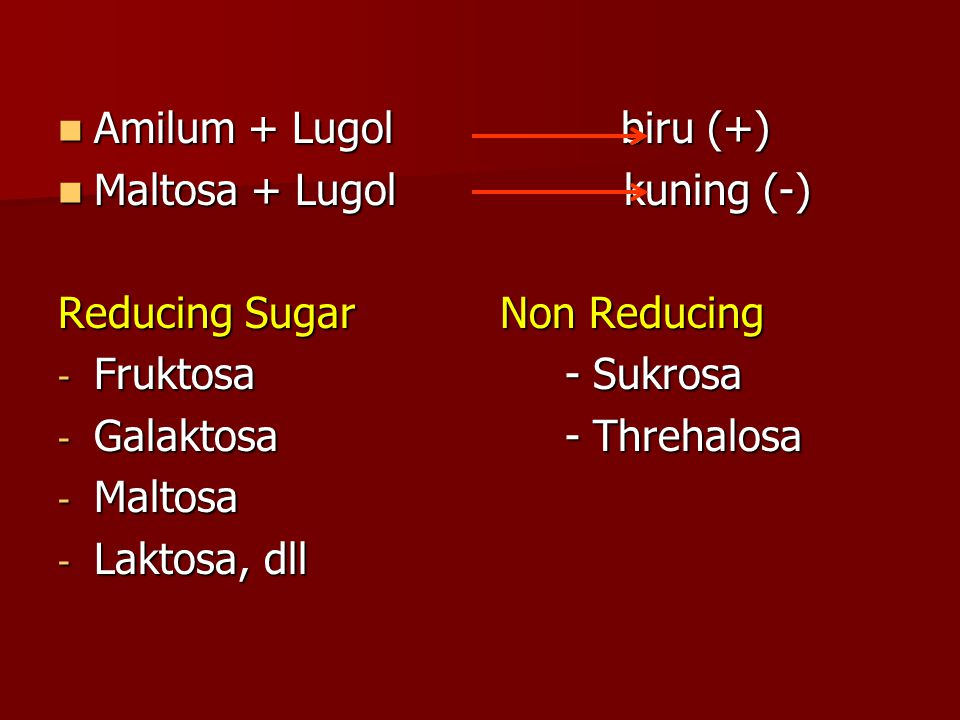Amilum + Lugol biru (+) Maltosa + Lugol kuning (-) Reducing Sugar Non Reducing.