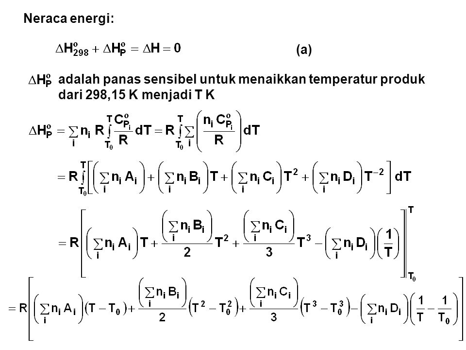 Neraca energi: (a) adalah panas sensibel untuk menaikkan temperatur produk dari 298,15 K menjadi T K.