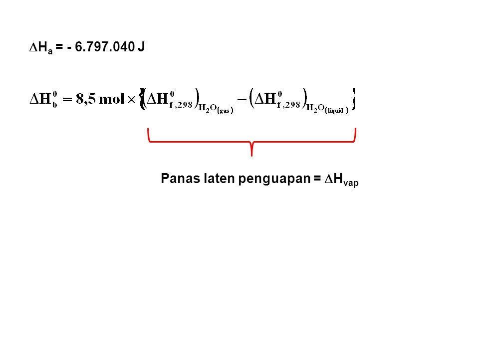 Ha = - 6.797.040 J Panas laten penguapan = Hvap