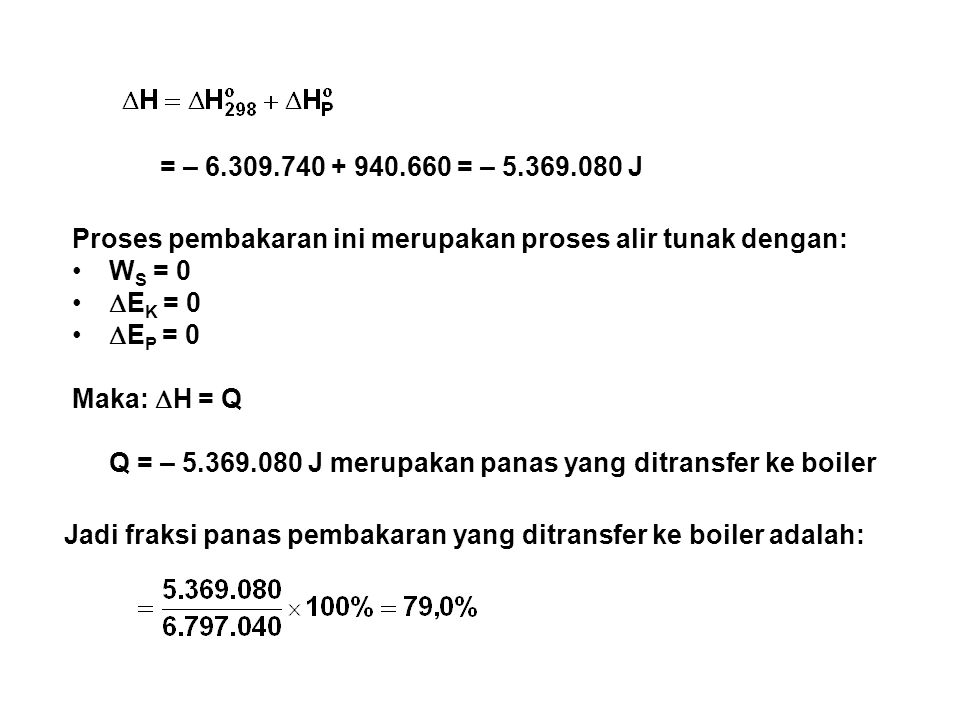 = – 6.309.740 + 940.660 = – 5.369.080 J Proses pembakaran ini merupakan proses alir tunak dengan: WS = 0.