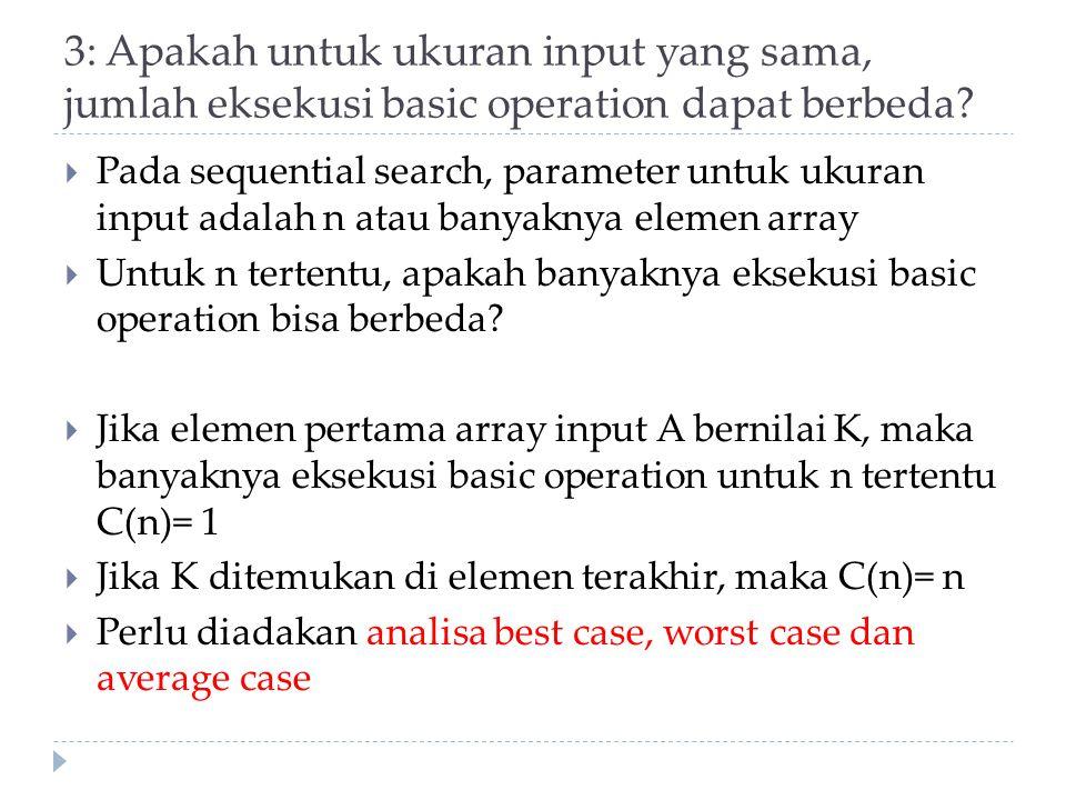 3: Apakah untuk ukuran input yang sama, jumlah eksekusi basic operation dapat berbeda
