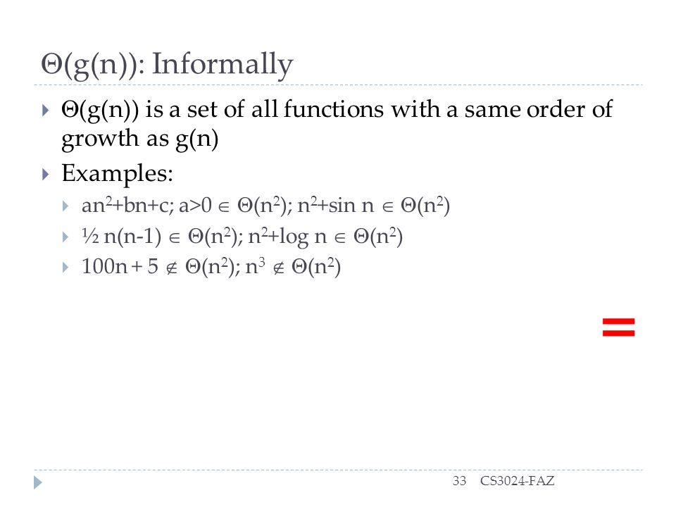 (g(n)): Informally (g(n)) is a set of all functions with a same order of growth as g(n) Examples: