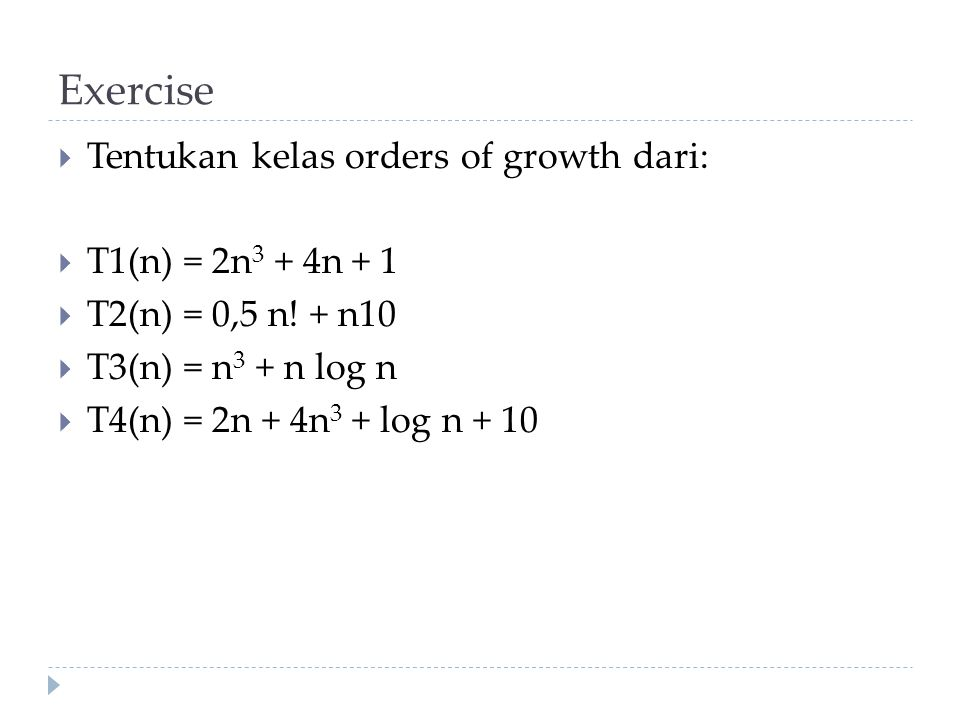 Exercise Tentukan kelas orders of growth dari: T1(n) = 2n3 + 4n + 1