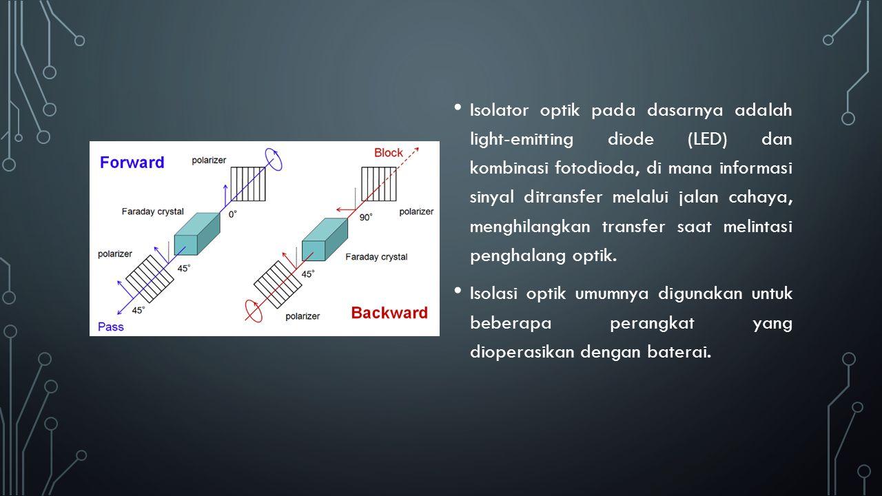 Isolator optik pada dasarnya adalah light-emitting diode (LED) dan kombinasi fotodioda, di mana informasi sinyal ditransfer melalui jalan cahaya, menghilangkan transfer saat melintasi penghalang optik.