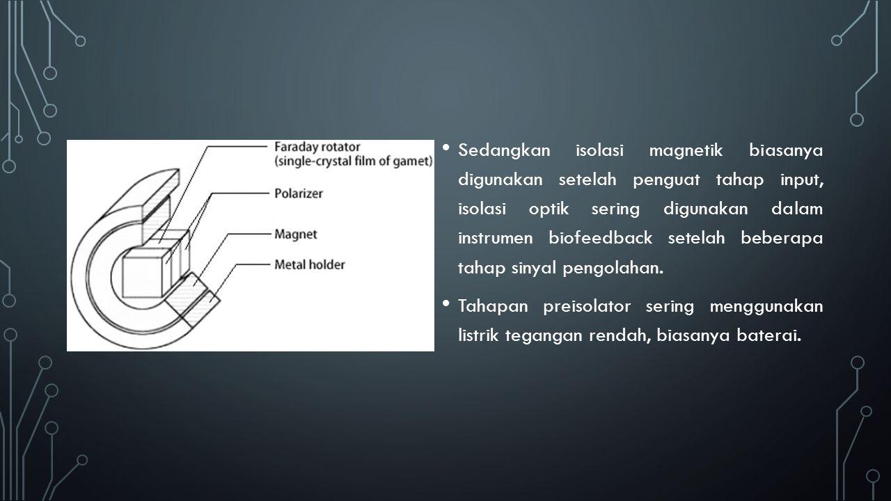 Sedangkan isolasi magnetik biasanya digunakan setelah penguat tahap input, isolasi optik sering digunakan dalam instrumen biofeedback setelah beberapa tahap sinyal pengolahan.