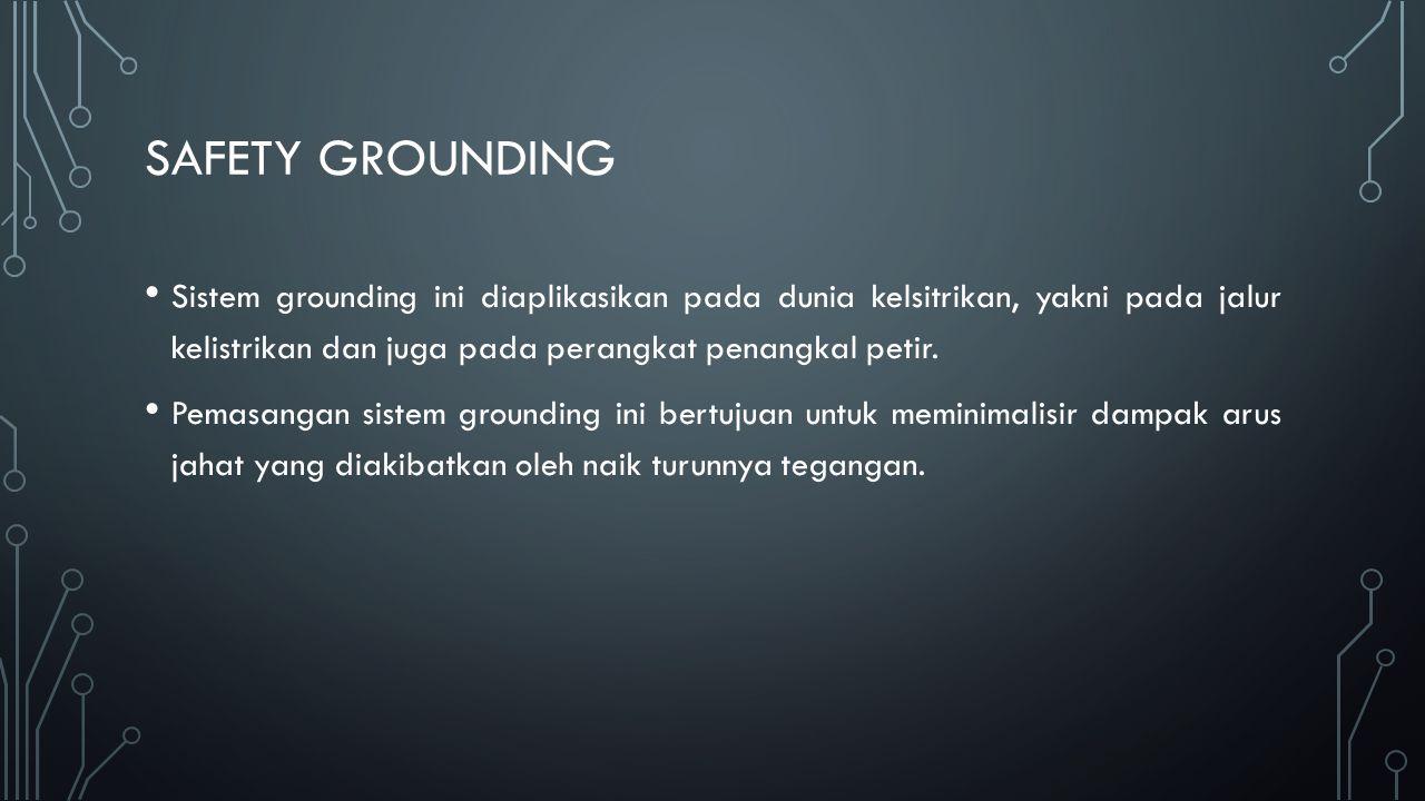 Safety Grounding Sistem grounding ini diaplikasikan pada dunia kelsitrikan, yakni pada jalur kelistrikan dan juga pada perangkat penangkal petir.