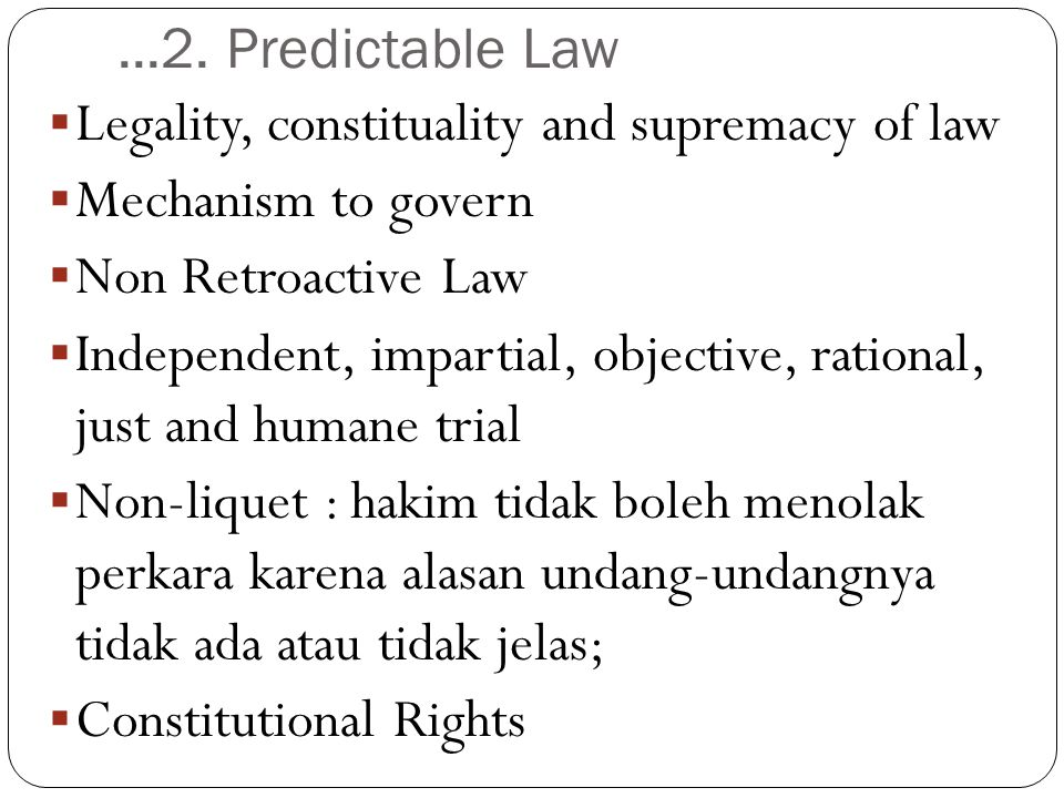 ...2. Predictable Law Legality, constituality and supremacy of law. Mechanism to govern. Non Retroactive Law.