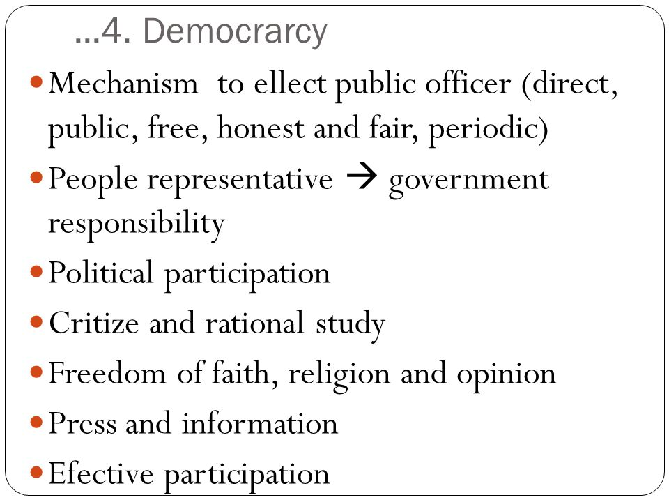 ...4. Democrarcy Mechanism to ellect public officer (direct, public, free, honest and fair, periodic)