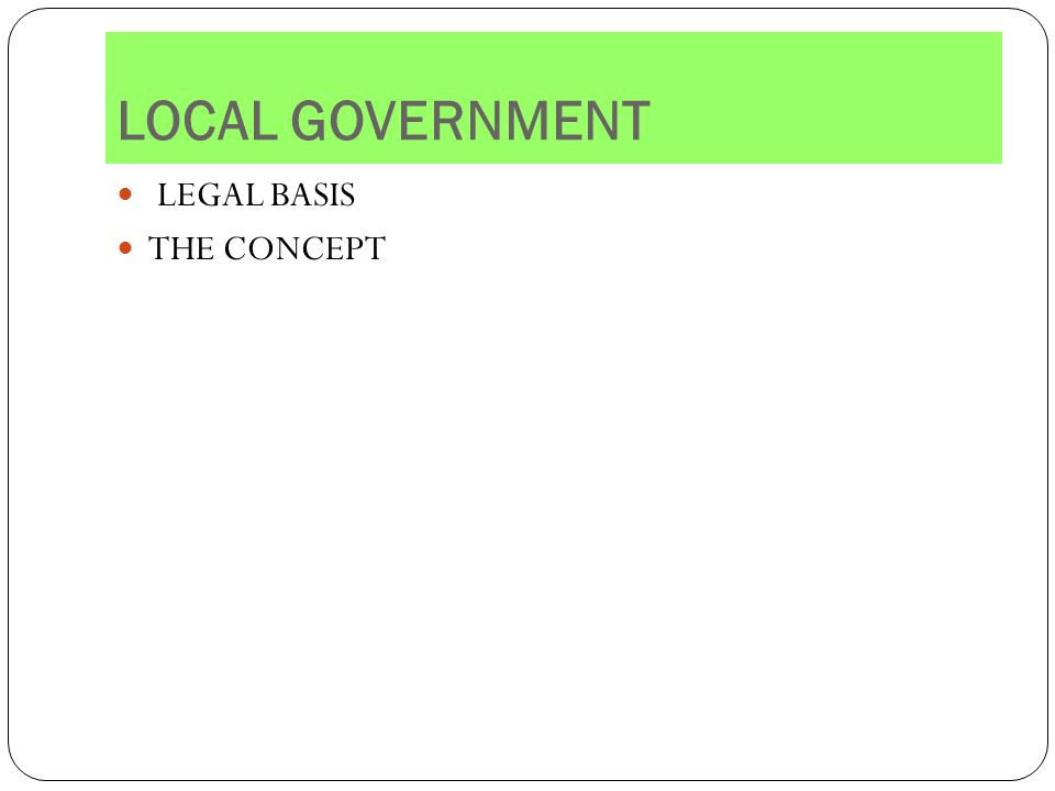 LOCAL GOVERNMENT LEGAL BASIS THE CONCEPT