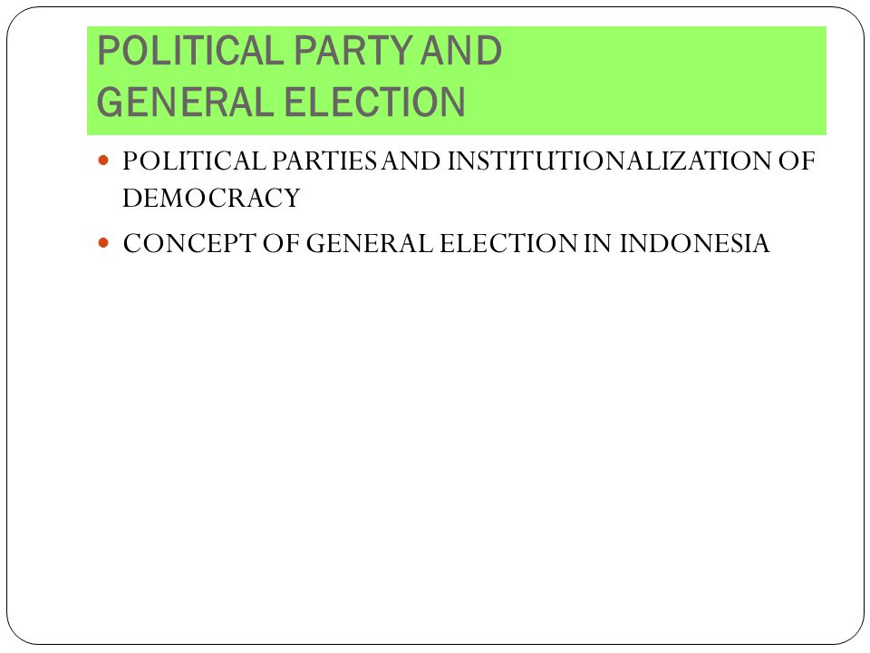 POLITICAL PARTY AND GENERAL ELECTION