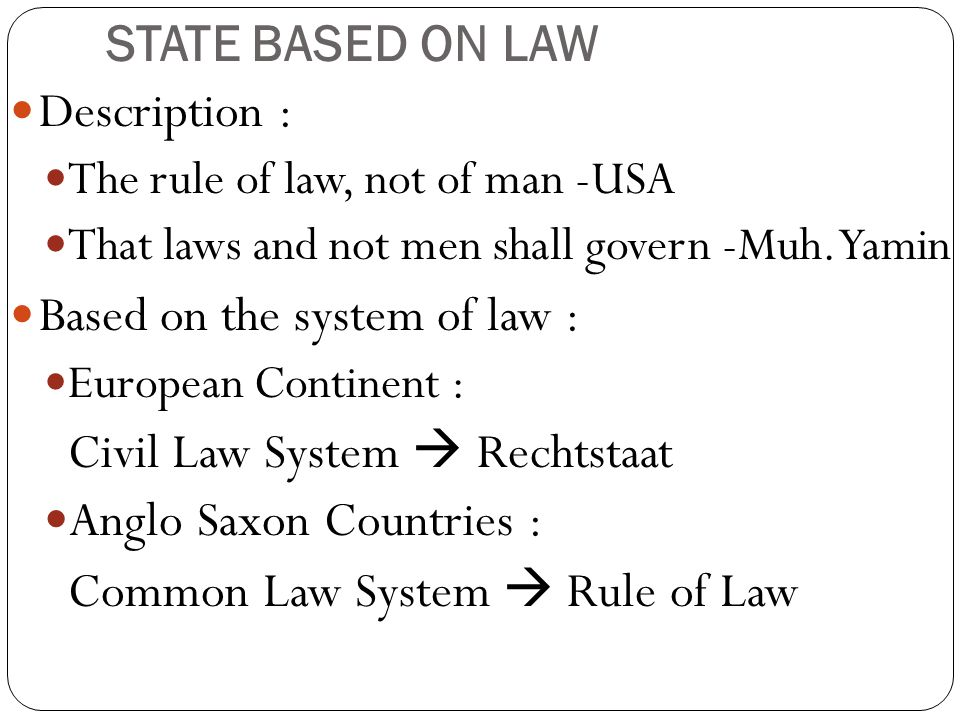 Based on the system of law : Civil Law System  Rechtstaat