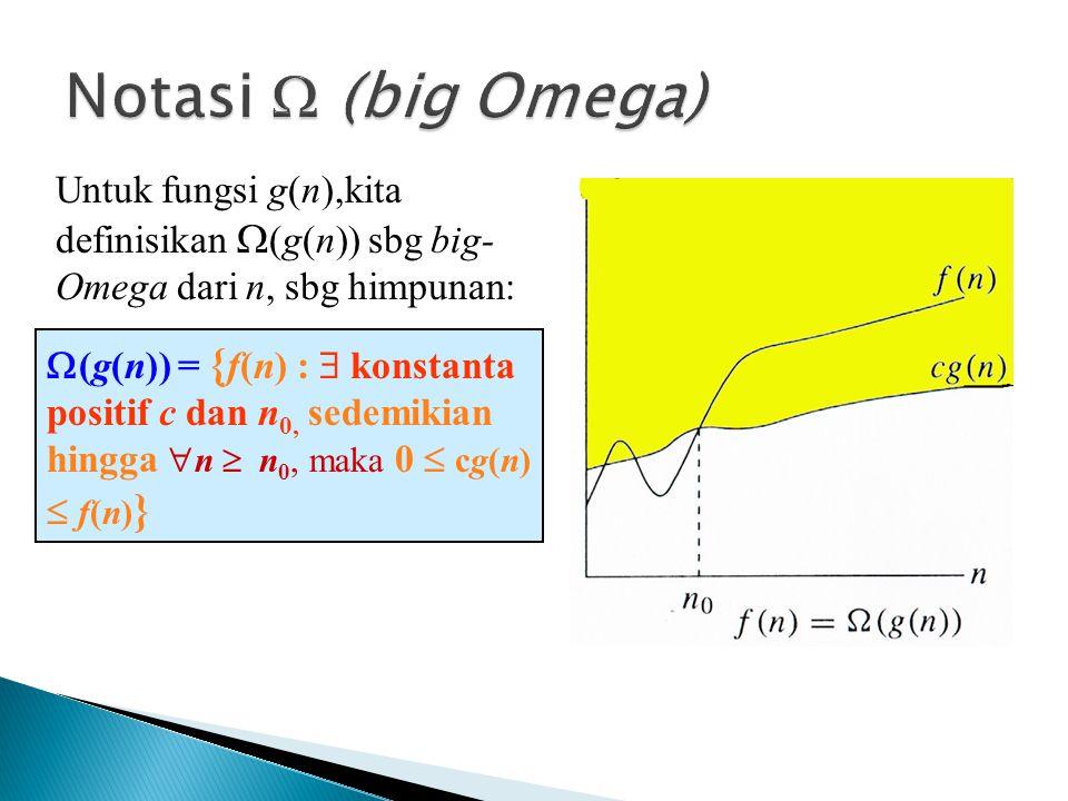Notasi  (big Omega) Untuk fungsi g(n),kita definisikan (g(n)) sbg big-Omega dari n, sbg himpunan: