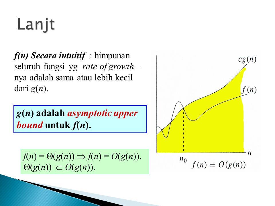 Lanjt g(n) adalah asymptotic upper bound untuk f(n).
