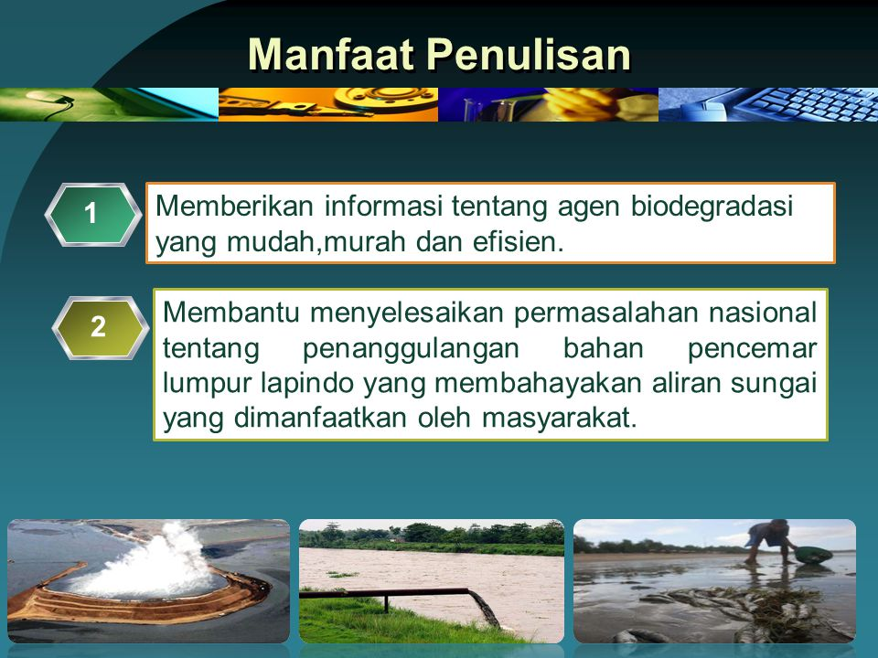 Manfaat Penulisan Memberikan informasi tentang agen biodegradasi yang mudah,murah dan efisien. 1.