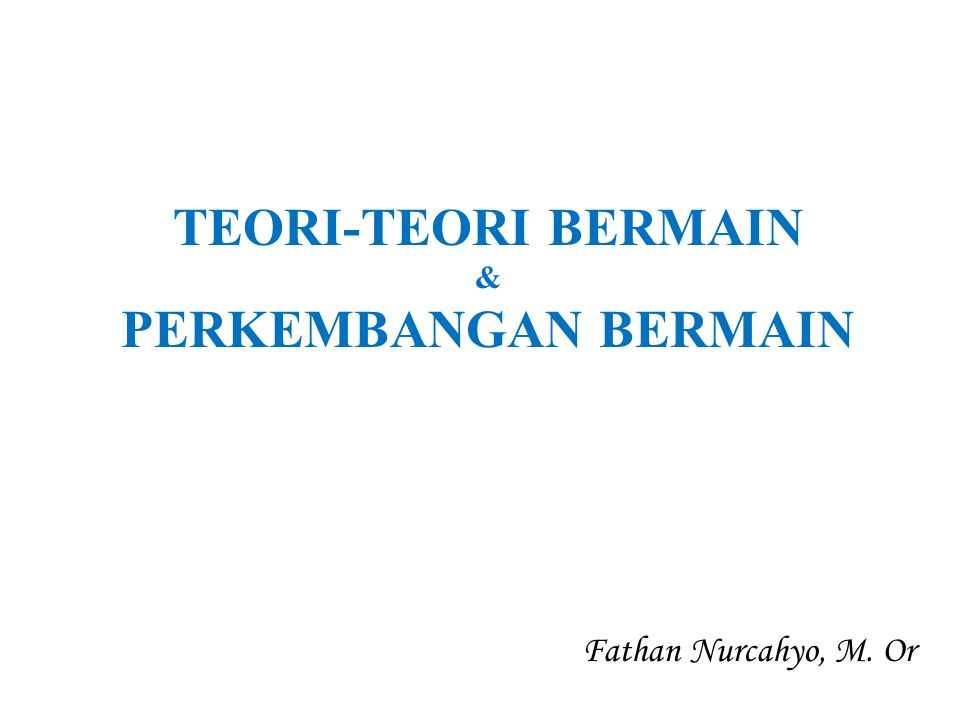 TEORI-TEORI BERMAIN & PERKEMBANGAN BERMAIN