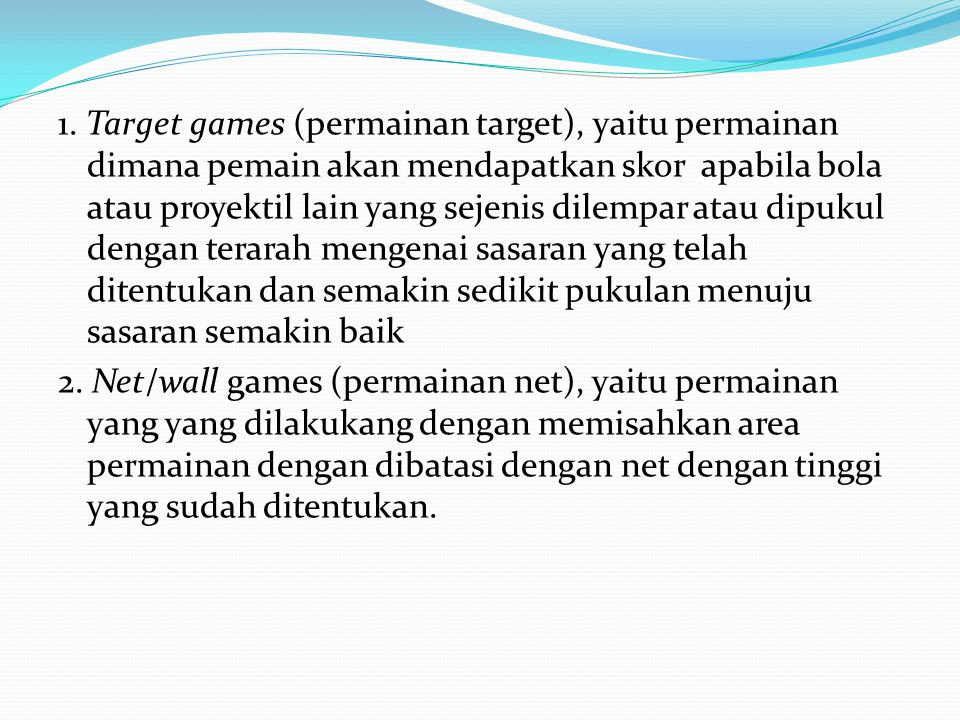 1. Target games (permainan target), yaitu permainan dimana pemain akan mendapatkan skor apabila bola atau proyektil lain yang sejenis dilempar atau dipukul dengan terarah mengenai sasaran yang telah ditentukan dan semakin sedikit pukulan menuju sasaran semakin baik
