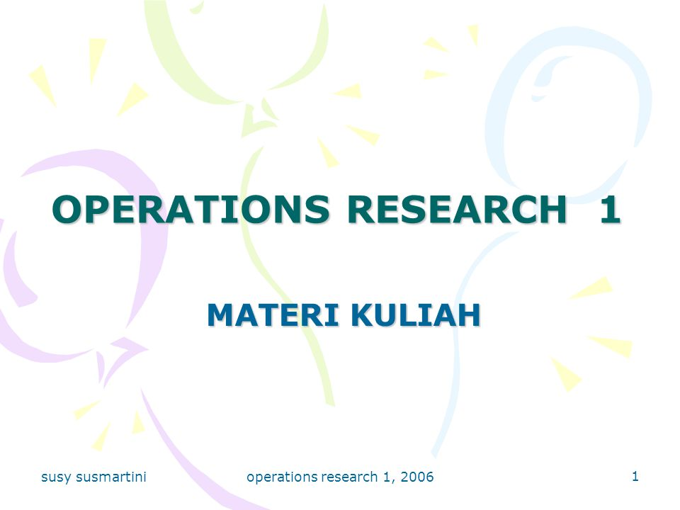 OPERATIONS RESEARCH 1 MATERI KULIAH susy susmartini