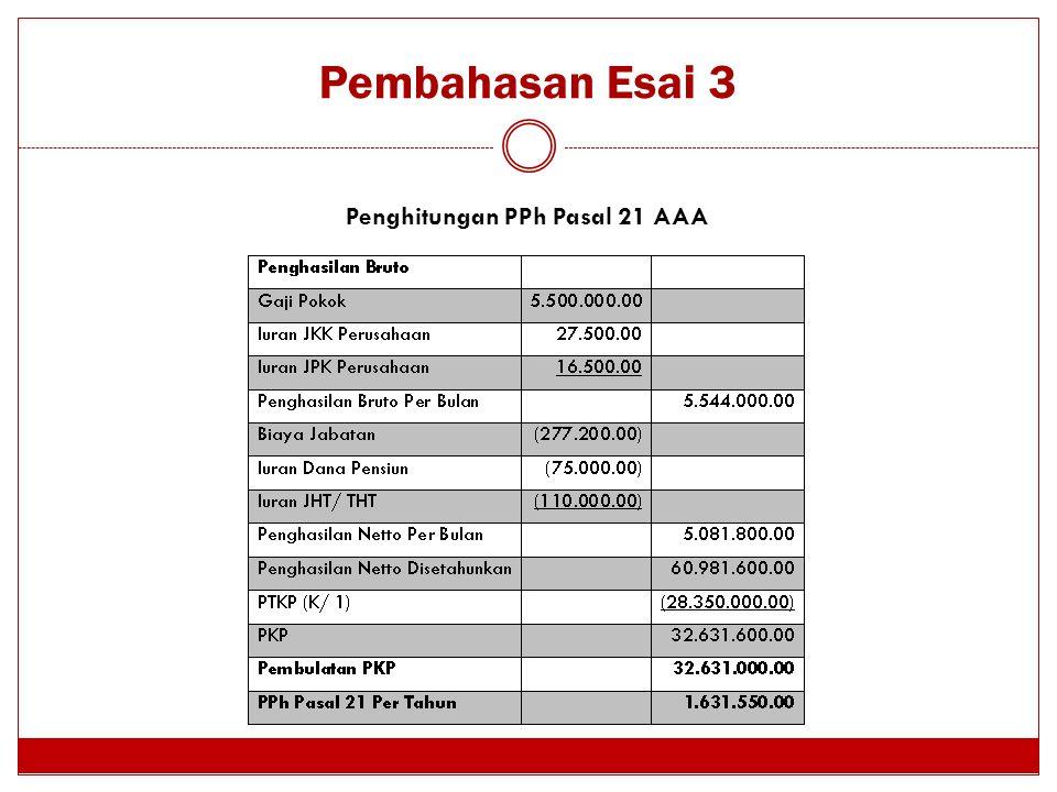 Pembahasan Esai 3 Penghitungan PPh Pasal 21 AAA