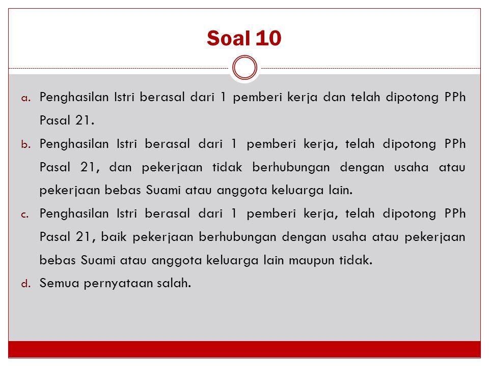 Soal 10 Penghasilan Istri berasal dari 1 pemberi kerja dan telah dipotong PPh Pasal 21.