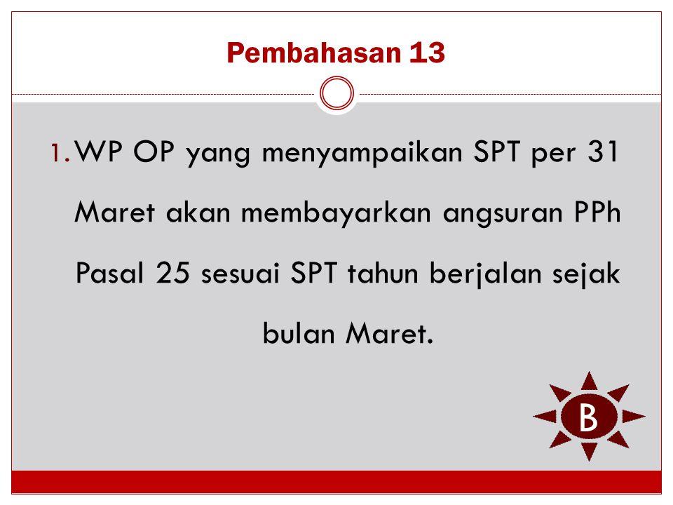 Pembahasan 13 WP OP yang menyampaikan SPT per 31 Maret akan membayarkan angsuran PPh Pasal 25 sesuai SPT tahun berjalan sejak bulan Maret.