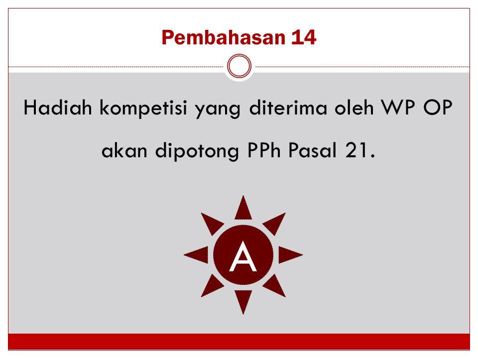 Hadiah kompetisi yang diterima oleh WP OP akan dipotong PPh Pasal 21.