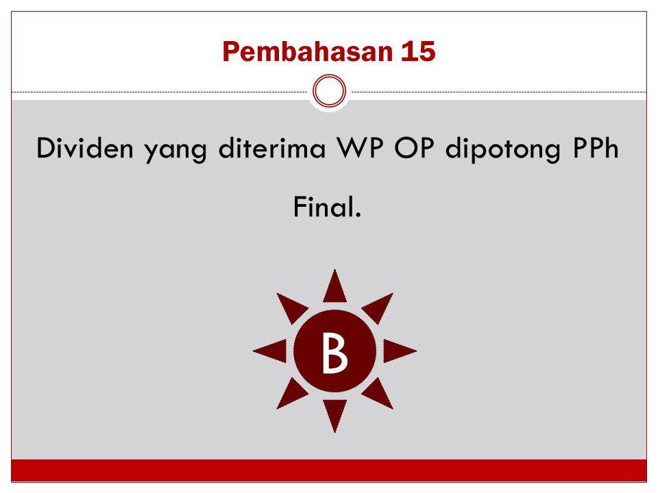 Dividen yang diterima WP OP dipotong PPh Final.