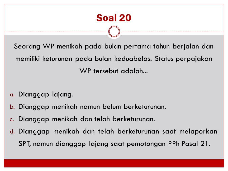 Soal 20 Seorang WP menikah pada bulan pertama tahun berjalan dan memiliki keturunan pada bulan keduabelas. Status perpajakan WP tersebut adalah...