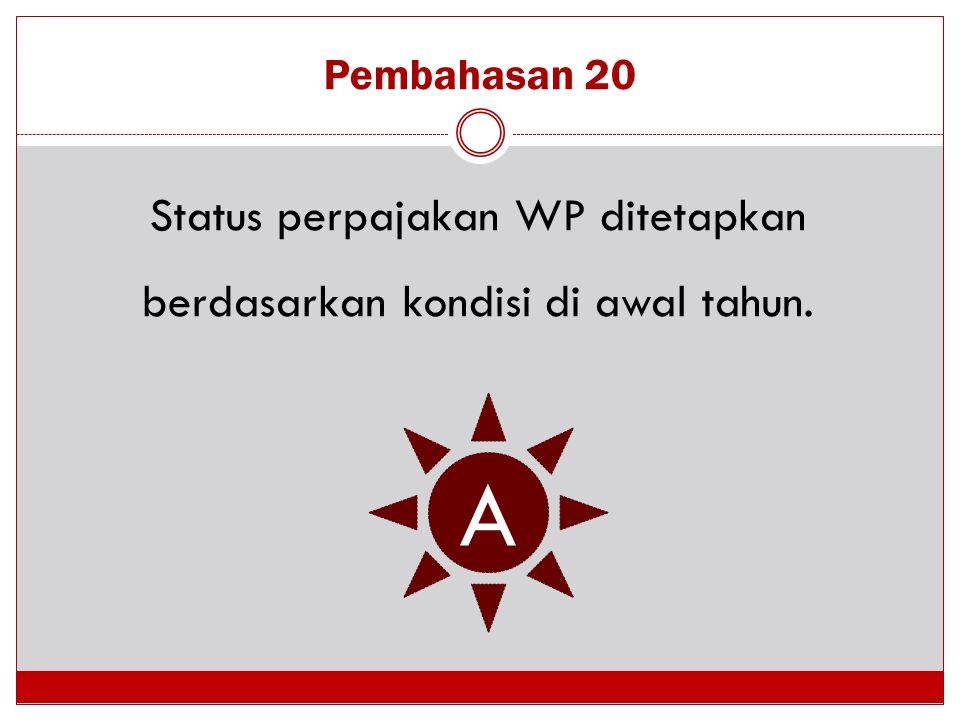 Status perpajakan WP ditetapkan berdasarkan kondisi di awal tahun.