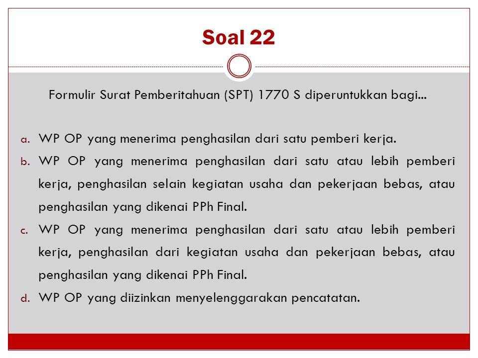 Formulir Surat Pemberitahuan (SPT) 1770 S diperuntukkan bagi...