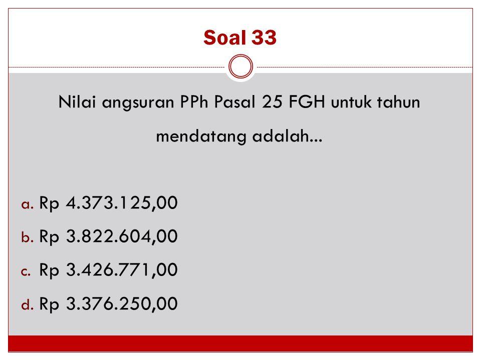 Nilai angsuran PPh Pasal 25 FGH untuk tahun mendatang adalah...