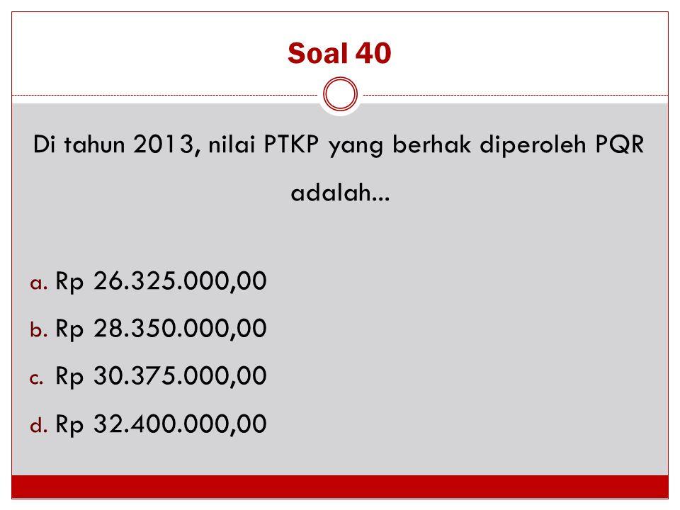 Di tahun 2013, nilai PTKP yang berhak diperoleh PQR adalah...
